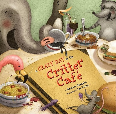 A Crazy Day at the Critter CafT By Odanaka, Barbara/ White, Lee (ILT)