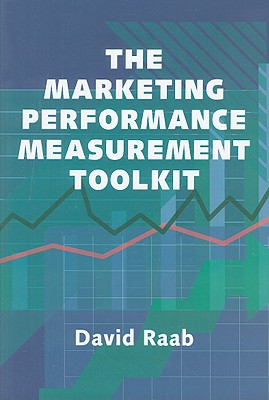 The Marketing Performance Measurement Toolkit By Raab, David M./ Hagle, Richard (EDT)
